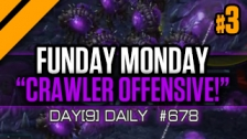 Day[9] Daily #678 - Funday Monday - The Crawler Offensive - P3