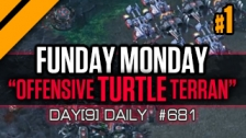 DAY[9] DAILY #681 - FUNDAY MONDAY - OFFENSIVE TURTLE TERRAN - P1