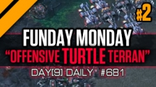 DAY[9] DAILY #681 - FUNDAY MONDAY - OFFENSIVE TURTLE TERRAN - P2