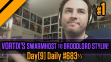 Day[9] Daily #683 1/2 - Vortix's SwarmHost to Broodlord stylin! - P1